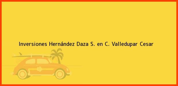 Teléfono, Dirección y otros datos de contacto para Inversiones Hernández Daza S. en C., Valledupar, Cesar, Colombia