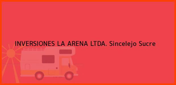 Teléfono, Dirección y otros datos de contacto para INVERSIONES LA ARENA LTDA., Sincelejo, Sucre, Colombia