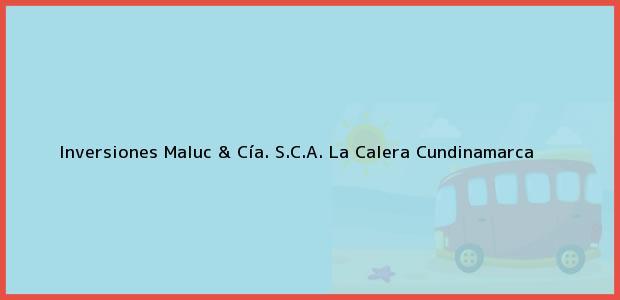 Teléfono, Dirección y otros datos de contacto para Inversiones Maluc & Cía. S.C.A., La Calera, Cundinamarca, Colombia