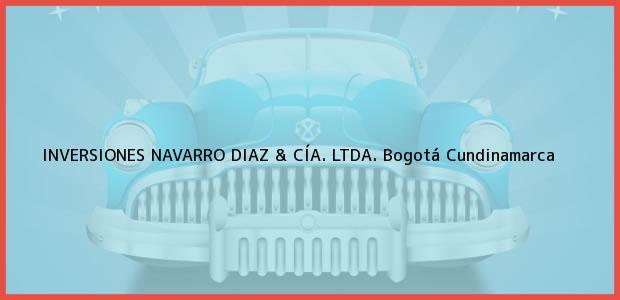 Teléfono, Dirección y otros datos de contacto para INVERSIONES NAVARRO DIAZ & CÍA. LTDA., Bogotá, Cundinamarca, Colombia
