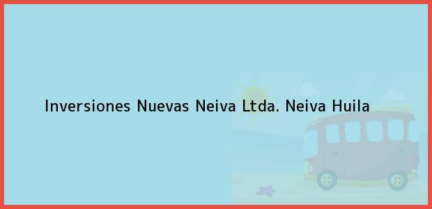 Teléfono, Dirección y otros datos de contacto para Inversiones Nuevas Neiva Ltda., Neiva, Huila, Colombia