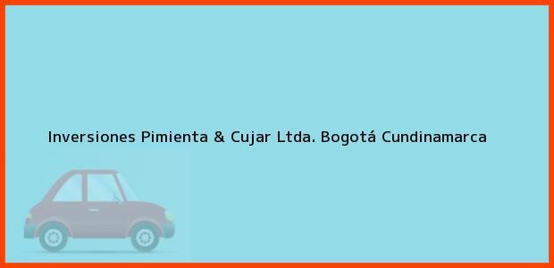Teléfono, Dirección y otros datos de contacto para Inversiones Pimienta & Cujar Ltda., Bogotá, Cundinamarca, Colombia