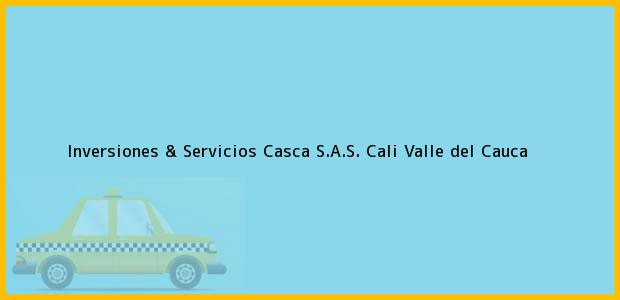 Teléfono, Dirección y otros datos de contacto para Inversiones & Servicios Casca S.A.S., Cali, Valle del Cauca, Colombia