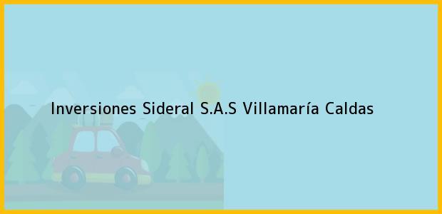 Teléfono, Dirección y otros datos de contacto para Inversiones Sideral S.A.S, Villamaría, Caldas, Colombia
