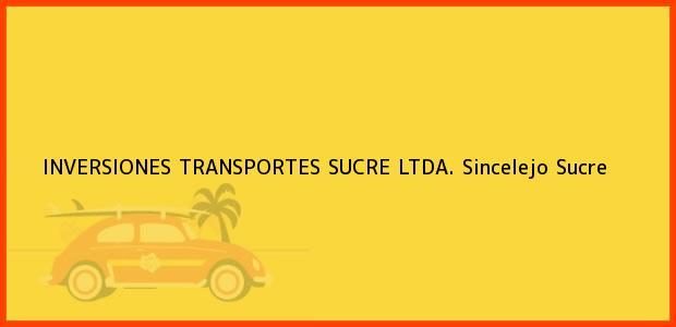 Teléfono, Dirección y otros datos de contacto para Inversiones Transportes Sucre Ltda., Sincelejo, Sucre, Colombia
