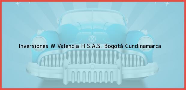 Teléfono, Dirección y otros datos de contacto para Inversiones W Valencia H S.A.S., Bogotá, Cundinamarca, Colombia