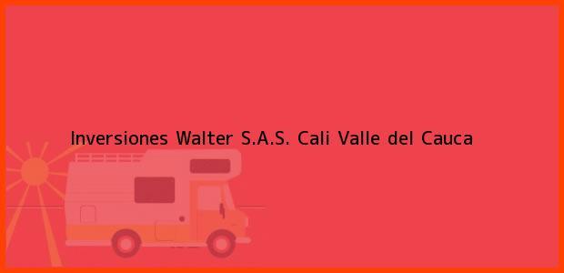 Teléfono, Dirección y otros datos de contacto para Inversiones Walter S.A.S., Cali, Valle del Cauca, Colombia