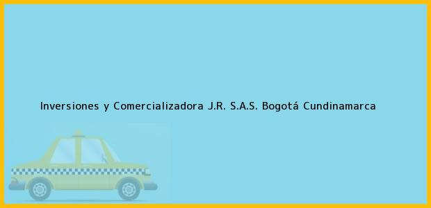 Teléfono, Dirección y otros datos de contacto para Inversiones y Comercializadora J.R. S.A.S., Bogotá, Cundinamarca, Colombia