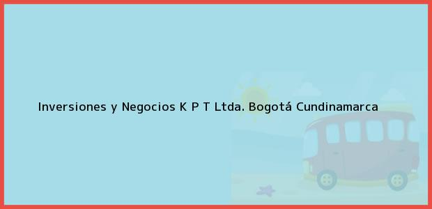 Teléfono, Dirección y otros datos de contacto para Inversiones y Negocios K P T Ltda., Bogotá, Cundinamarca, Colombia