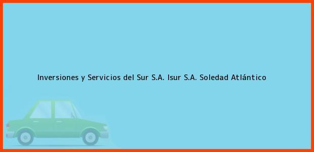 Teléfono, Dirección y otros datos de contacto para Inversiones y Servicios del Sur S.A. Isur S.A., Soledad, Atlántico, Colombia
