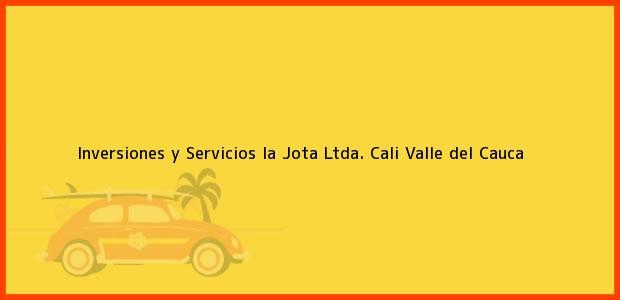 Teléfono, Dirección y otros datos de contacto para Inversiones y Servicios la Jota Ltda., Cali, Valle del Cauca, Colombia