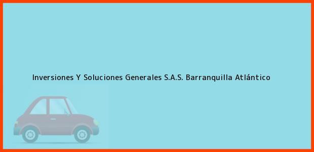 Teléfono, Dirección y otros datos de contacto para Inversiones Y Soluciones Generales S.A.S., Barranquilla, Atlántico, Colombia