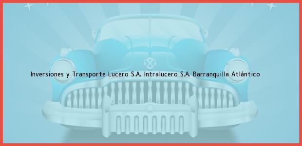 Teléfono, Dirección y otros datos de contacto para Inversiones y Transporte Lucero S.A. Intralucero S.A., Barranquilla, Atlántico, Colombia