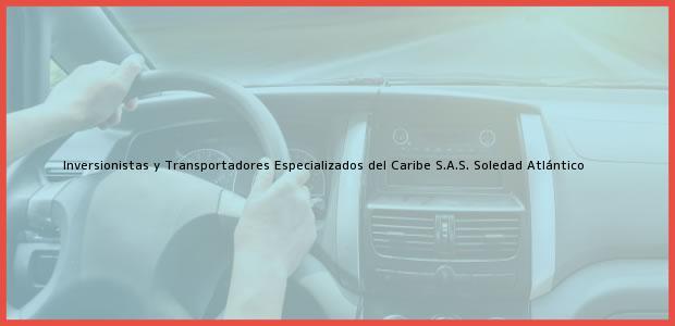 Teléfono, Dirección y otros datos de contacto para Inversionistas y Transportadores Especializados del Caribe S.A.S., Soledad, Atlántico, Colombia