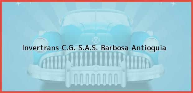 Teléfono, Dirección y otros datos de contacto para Invertrans C.G. S.A.S., Barbosa, Antioquia, Colombia
