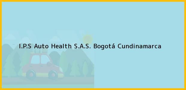 Teléfono, Dirección y otros datos de contacto para I.P.S Auto Health S.A.S., Bogotá, Cundinamarca, Colombia