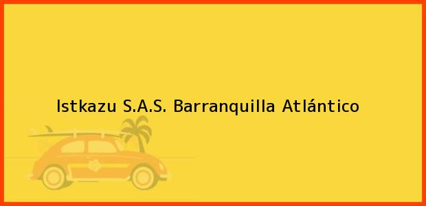 Teléfono, Dirección y otros datos de contacto para Istkazu S.A.S., Barranquilla, Atlántico, Colombia