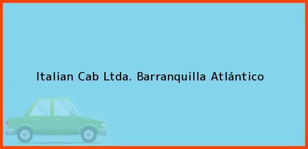 Teléfono, Dirección y otros datos de contacto para Italian Cab Ltda., Barranquilla, Atlántico, Colombia