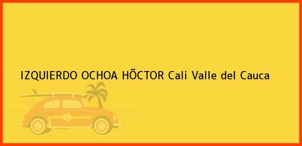 Teléfono, Dirección y otros datos de contacto para IZQUIERDO OCHOA HÕCTOR, Cali, Valle del Cauca, Colombia