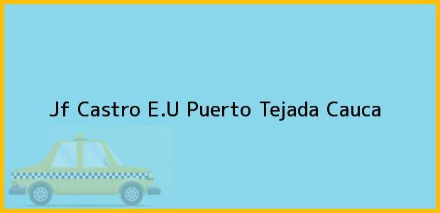 Teléfono, Dirección y otros datos de contacto para Jf Castro E.U, Puerto Tejada, Cauca, Colombia
