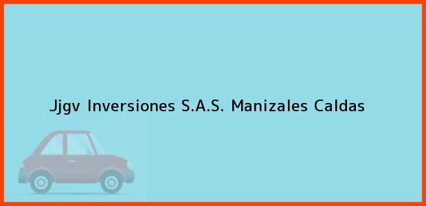 Teléfono, Dirección y otros datos de contacto para Jjgv Inversiones S.A.S., Manizales, Caldas, Colombia