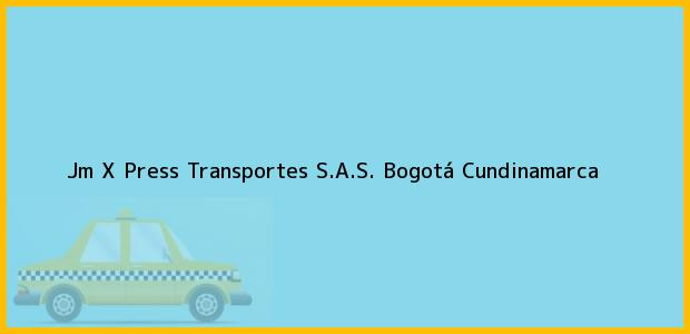 Teléfono, Dirección y otros datos de contacto para Jm X Press Transportes S.A.S., Bogotá, Cundinamarca, Colombia
