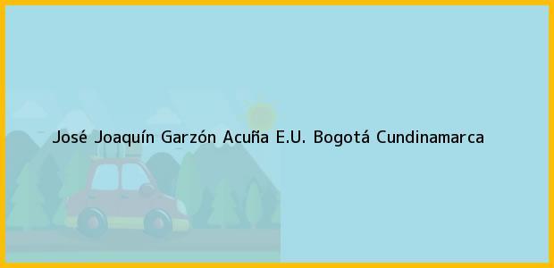 Teléfono, Dirección y otros datos de contacto para José Joaquín Garzón Acuña E.U., Bogotá, Cundinamarca, Colombia