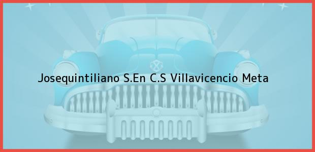 Teléfono, Dirección y otros datos de contacto para Josequintiliano S.En C.S, Villavicencio, Meta, Colombia