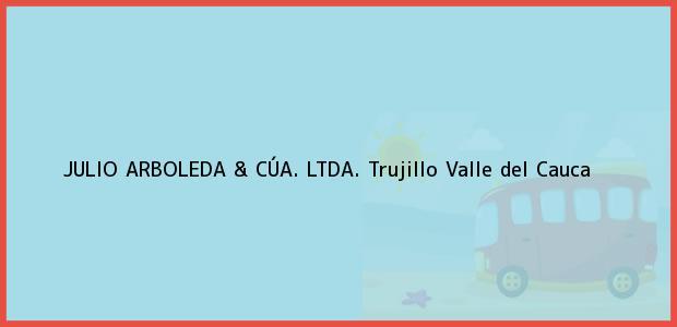 Teléfono, Dirección y otros datos de contacto para JULIO ARBOLEDA & CÚA. LTDA., Trujillo, Valle del Cauca, Colombia