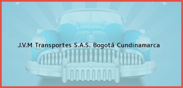 Teléfono, Dirección y otros datos de contacto para J.V.M Transportes S.A.S., Bogotá, Cundinamarca, Colombia
