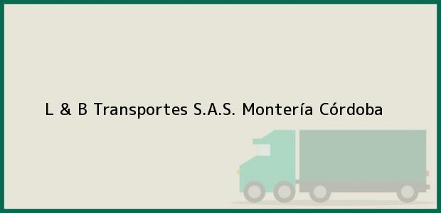 Teléfono, Dirección y otros datos de contacto para L & B Transportes S.A.S., Montería, Córdoba, Colombia