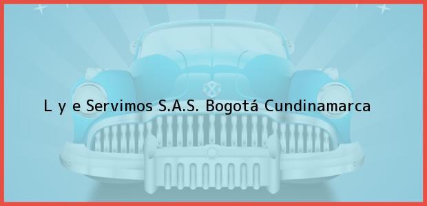 Teléfono, Dirección y otros datos de contacto para L y e Servimos S.A.S., Bogotá, Cundinamarca, Colombia