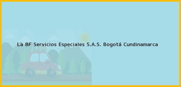 Teléfono, Dirección y otros datos de contacto para La 8F Servicios Especiales S.A.S., Bogotá, Cundinamarca, Colombia