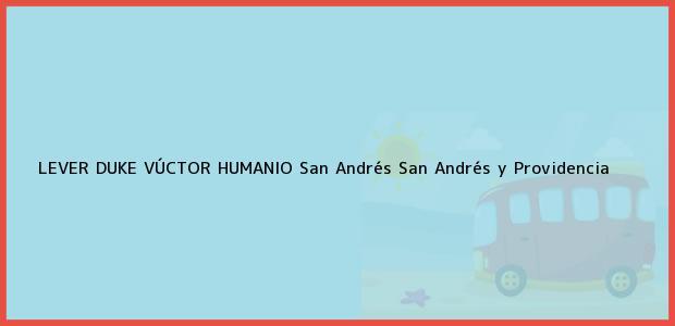 Teléfono, Dirección y otros datos de contacto para LEVER DUKE VÚCTOR HUMANIO, San Andrés, San Andrés y Providencia, Colombia