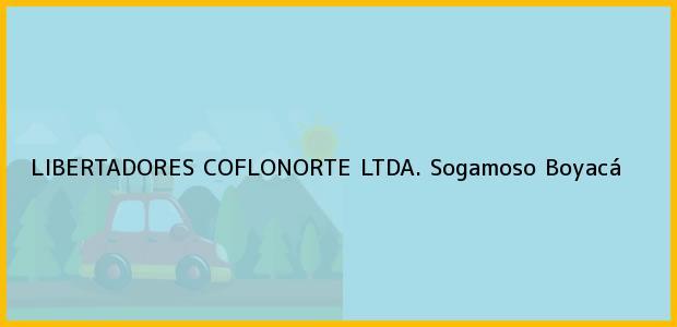 Teléfono, Dirección y otros datos de contacto para LIBERTADORES COFLONORTE LTDA., Sogamoso, Boyacá, Colombia