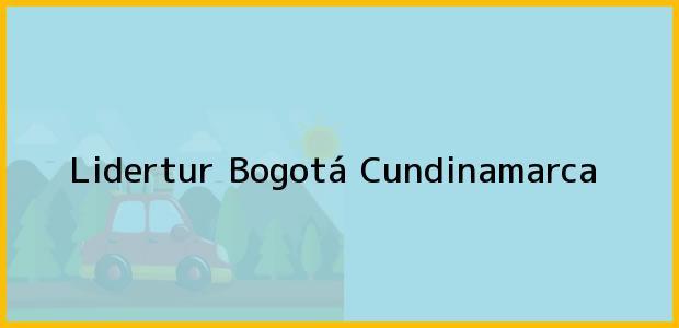 Teléfono, Dirección y otros datos de contacto para Lidertur, Bogotá, Cundinamarca, Colombia