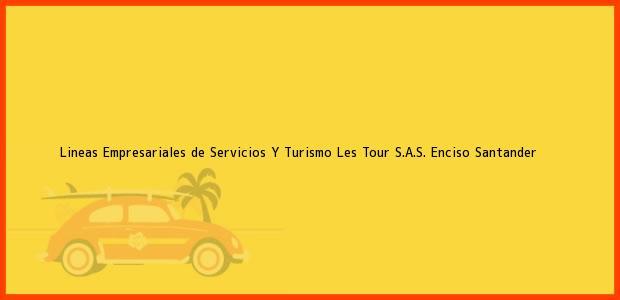 Teléfono, Dirección y otros datos de contacto para Lineas Empresariales de Servicios Y Turismo Les Tour S.A.S., Enciso, Santander, Colombia