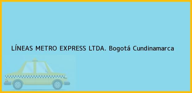 Teléfono, Dirección y otros datos de contacto para LÍNEAS METRO EXPRESS LTDA., Bogotá, Cundinamarca, Colombia