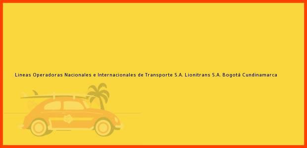 Teléfono, Dirección y otros datos de contacto para Lineas Operadoras Nacionales e Internacionales de Transporte S.A. Lionitrans S.A., Bogotá, Cundinamarca, Colombia