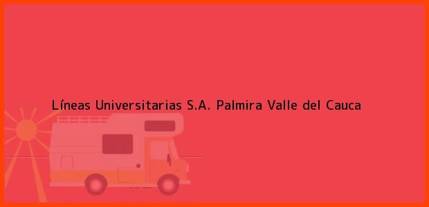 Teléfono, Dirección y otros datos de contacto para Líneas Universitarias S.A., Palmira, Valle del Cauca, Colombia