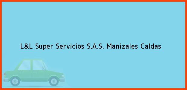 Teléfono, Dirección y otros datos de contacto para L&L SUPER SERVICIOS S.A.S., Manizales, Caldas, Colombia
