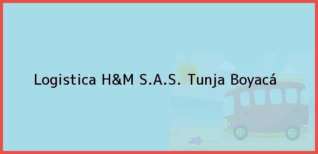 Teléfono, Dirección y otros datos de contacto para Logistica H&M S.A.S., Tunja, Boyacá, Colombia