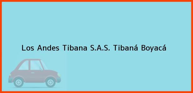 Teléfono, Dirección y otros datos de contacto para Los Andes Tibana S.A.S., Tibaná, Boyacá, Colombia