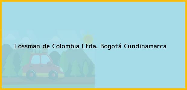 Teléfono, Dirección y otros datos de contacto para Lossman de Colombia Ltda., Bogotá, Cundinamarca, Colombia