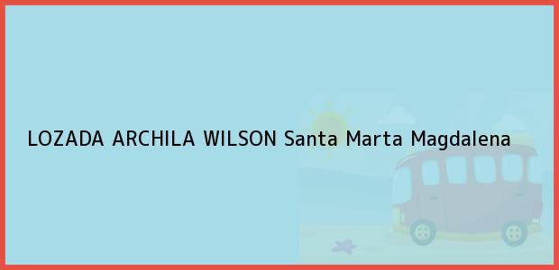 Teléfono, Dirección y otros datos de contacto para LOZADA ARCHILA WILSON, Santa Marta, Magdalena, Colombia