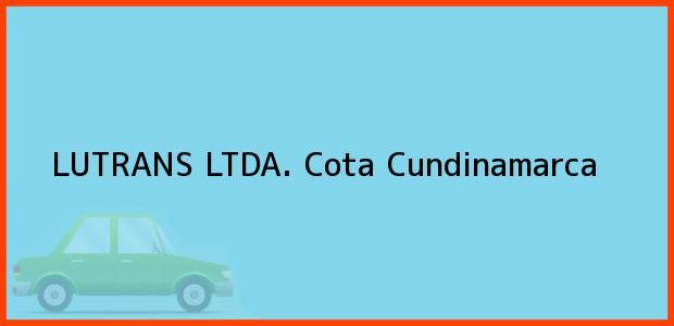 Teléfono, Dirección y otros datos de contacto para LUTRANS LTDA., Cota, Cundinamarca, Colombia