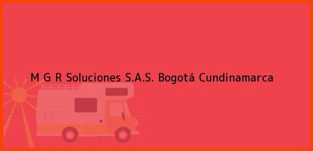 Teléfono, Dirección y otros datos de contacto para M G R Soluciones S.A.S., Bogotá, Cundinamarca, Colombia