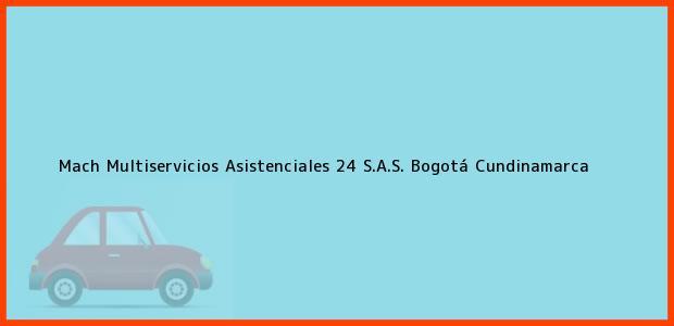 Teléfono, Dirección y otros datos de contacto para Mach Multiservicios Asistenciales 24 S.A.S., Bogotá, Cundinamarca, Colombia
