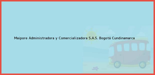 Teléfono, Dirección y otros datos de contacto para Maipore Administradora y Comercializadora S.A.S., Bogotá, Cundinamarca, Colombia