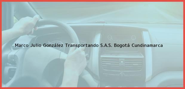Teléfono, Dirección y otros datos de contacto para Marco Julio González Transportando S.A.S., Bogotá, Cundinamarca, Colombia